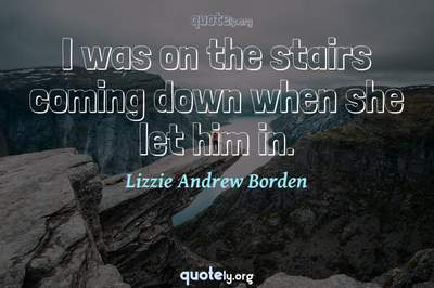 Photo Quote of I was on the stairs coming down when she let him in.