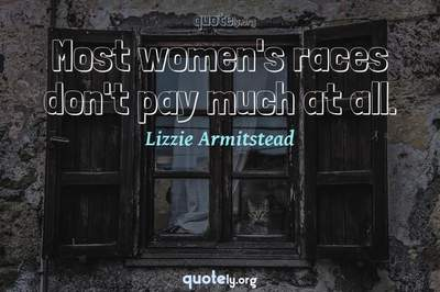 Photo Quote of Most women's races don't pay much at all.