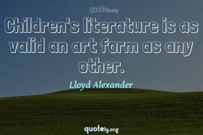 Photo Quote of Children's literature is as valid an art form as any other.