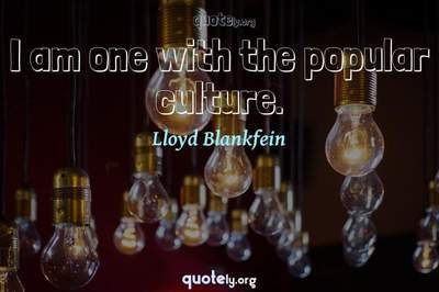 Photo Quote of I am one with the popular culture.