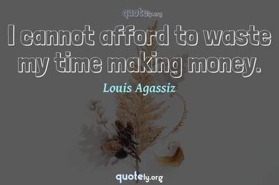 Photo Quote of I cannot afford to waste my time making money.