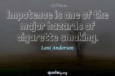 Photo Quote of Impotence is one of the major hazards of cigarette smoking.