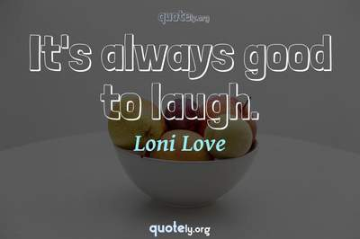 Photo Quote of It's always good to laugh.
