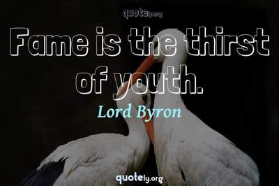Photo Quote of Fame is the thirst of youth.