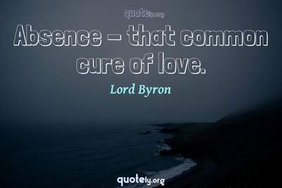 Photo Quote of Absence - that common cure of love.
