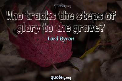 Photo Quote of Who tracks the steps of glory to the grave?