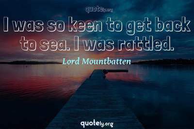 Photo Quote of I was so keen to get back to sea. I was rattled.