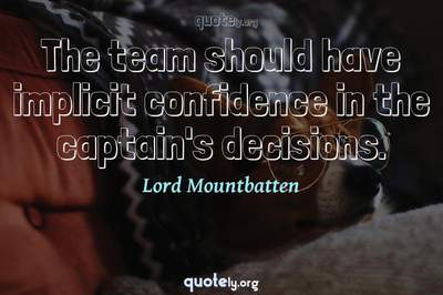 Photo Quote of The team should have implicit confidence in the captain's decisions.
