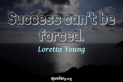 Photo Quote of Success can't be forced.