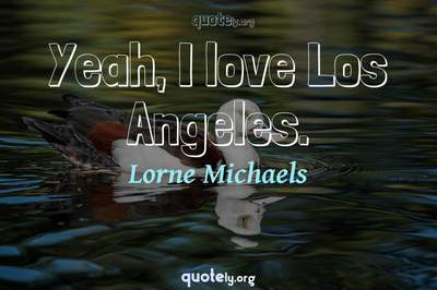 Photo Quote of Yeah, I love Los Angeles.