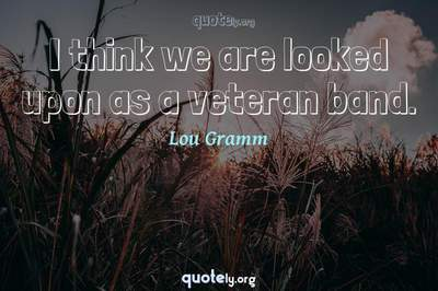 Photo Quote of I think we are looked upon as a veteran band.