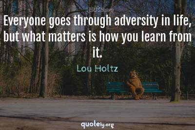 Photo Quote of Everyone goes through adversity in life, but what matters is how you learn from it.