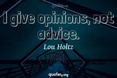 Photo Quote of I give opinions, not advice.