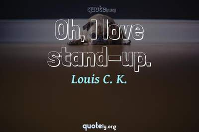 Photo Quote of Oh, I love stand-up.