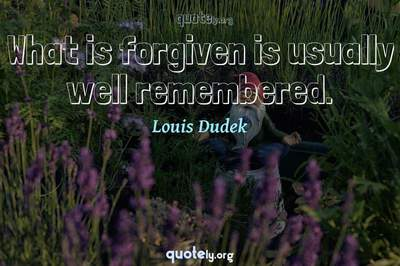 Photo Quote of What is forgiven is usually well remembered.