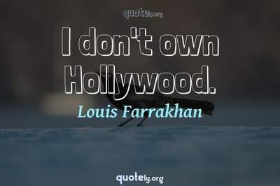 Photo Quote of I don't own Hollywood.