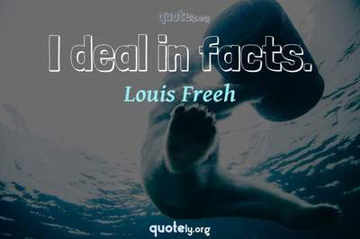 Photo Quote of I deal in facts.