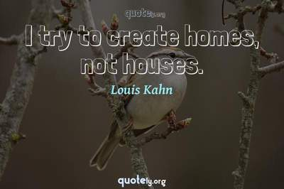 Photo Quote of I try to create homes, not houses.