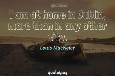 Photo Quote of I am at home in Dublin, more than in any other city.