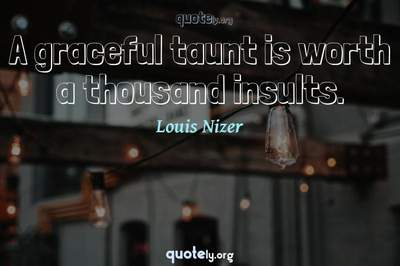 Photo Quote of A graceful taunt is worth a thousand insults.
