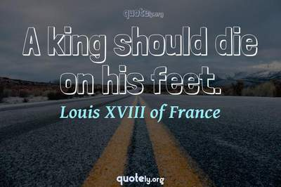 Photo Quote of A king should die on his feet.