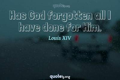 Photo Quote of Has God forgotten all I have done for Him.