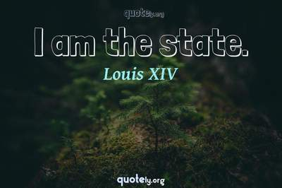 Photo Quote of I am the state.
