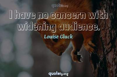 Photo Quote of I have no concern with widening audience.