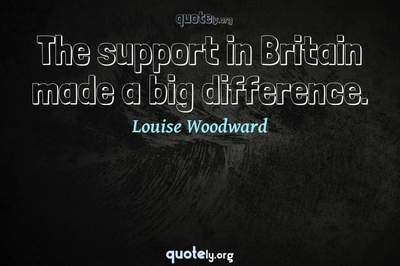Photo Quote of The support in Britain made a big difference.