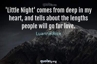Photo Quote of 'Little Night' comes from deep in my heart, and tells about the lengths people will go for love.
