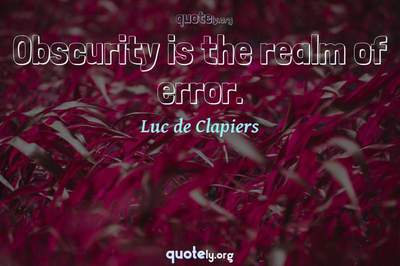 Photo Quote of Obscurity is the realm of error.