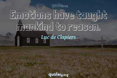 Photo Quote of Emotions have taught mankind to reason.