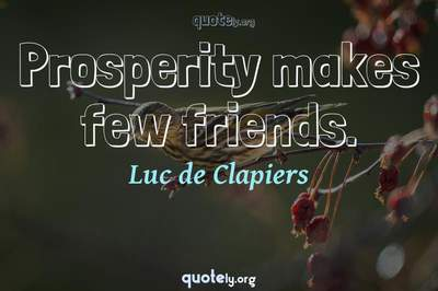 Photo Quote of Prosperity makes few friends.