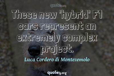 Photo Quote of These new 'hybrid' F1 cars represent an extremely complex project.