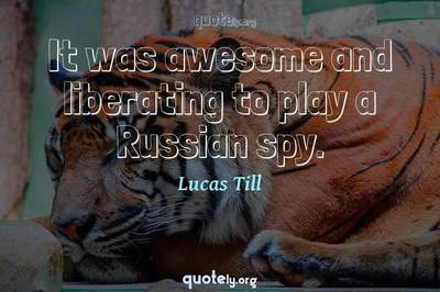 Photo Quote of It was awesome and liberating to play a Russian spy.