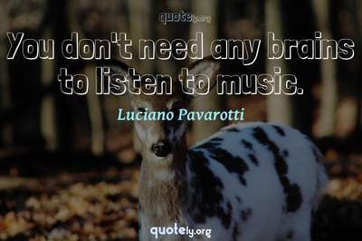 Photo Quote of You don't need any brains to listen to music.