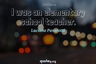 Photo Quote of I was an elementary school teacher.
