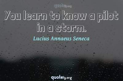 Photo Quote of You learn to know a pilot in a storm.