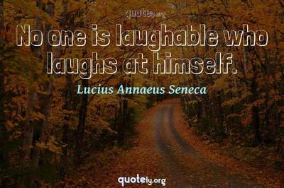 Photo Quote of No one is laughable who laughs at himself.