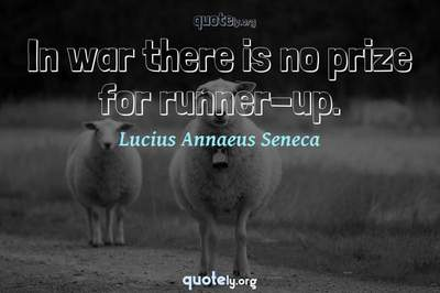 Photo Quote of In war there is no prize for runner-up.