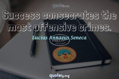 Photo Quote of Success consecrates the most offensive crimes.