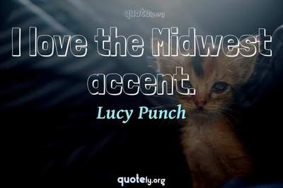 Photo Quote of I love the Midwest accent.