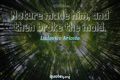 Photo Quote of Nature made him, and then broke the mold.