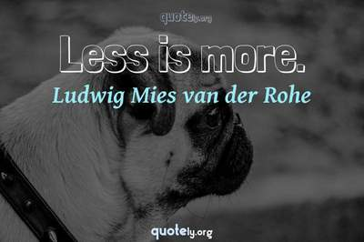 Photo Quote of Less is more.