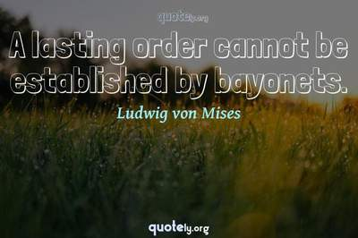Photo Quote of A lasting order cannot be established by bayonets.