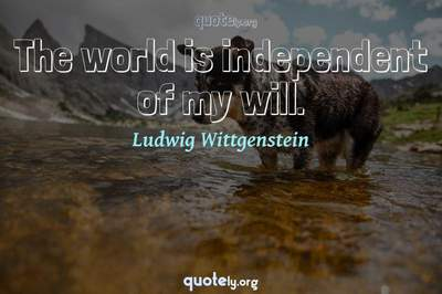 Photo Quote of The world is independent of my will.