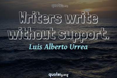 Photo Quote of Writers write without support.
