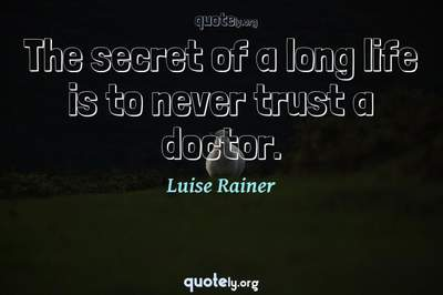 Photo Quote of The secret of a long life is to never trust a doctor.
