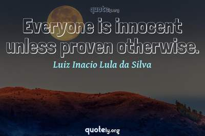 Photo Quote of Everyone is innocent unless proven otherwise.