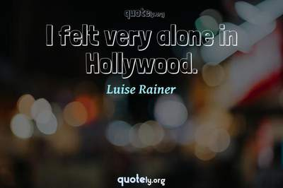 Photo Quote of I felt very alone in Hollywood.